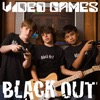 Video Games - Blackout Band