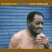 Junior Kimbrough - You Better Run: The Essential Junior Kimbrough  artwork
