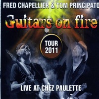 Fred Chapellier & Tom Principato - Guitars On Fire (Live At Chez Paulette)