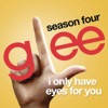 I Only Have Eyes For You (Glee Cast Version)