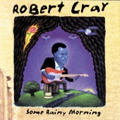 Robert Cray - Some Rainy Morning  artwork
