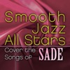 Smooth Jazz All Stars Cover the Songs of Sade - Smooth Jazz All Stars, Smooth Jazz All Stars