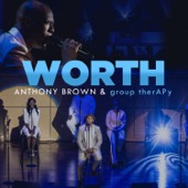 Anthony Brown & group therAPy - Worth  artwork