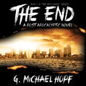 G. Michael Hopf - The End: A Post Apocalyptic Novel (Unabridged)  artwork