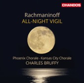 Kansas City Chorale, Phoenix Chorale & Charles Bruffy - Rachmaninoff: All-Night Vigil, Op. 37