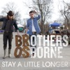 Stay a Little Longer - Brothers Osborne