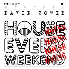 House Every Weekend by David Zowie