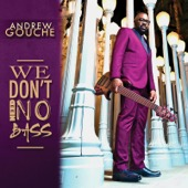 Andrew Gouché - We Don't Need No Bass  artwork