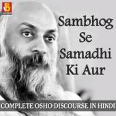 Sambhog Se Samadhi Ki Aur - Complete Osho Discourse in Hindi - Osho