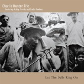 Charlie Hunter Trio - Let the Bells Ring On (feat. Curtis Fowlkes & Bobby Previte)  artwork