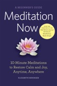Elizabeth Reninger - Meditation Now: A Beginner's Guide: 10-Minute Meditations to Restore Calm and Joy Anytime, Anywhere  artwork