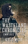 Kyle West - The Wasteland Chronicles (Omnibus Edition)  artwork