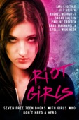 Jill Nojack, Brad Magnarella, Pauline Creeden, Rachel Medhurst, Sara C. Roethle, Sarah Dalton & Stella Wilkinson - Riot Girls: Seven Free Teen Books With Girls Who Don't Need A Hero  artwork