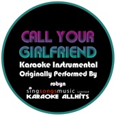 Call Your Girlfriend (As Originally Performed By Robyn) {Karaoke Audio Instrumental}