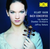 Bach: Violin Concertos - Hilary Hahn, Jeffrey Kahane & Los Angeles Chamber Orchestra Cover Art