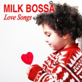 MILK BOSSA Love Songs