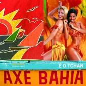 Axé Bahia: É o Tchan