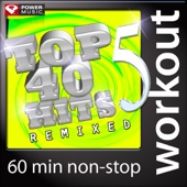 Top 40 Hits Remixed, Vol. 5 (60 Min Non-Stop Workout Mix: 128-131 BPM)
