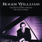 Roger Williams: The Greatest Popular Pianist/The Artist's Choice