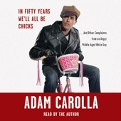 Adam Carolla - In Fifty Years We'll All Be Chicks...: And Other Complaints from an Angry Middle-Aged White Guy  artwork