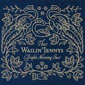 Bright Morning Stars - The Wailin' Jennys