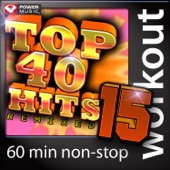 Top 40 Hits Remixed Vol. 15 (60 Minute Non-Stop Workout Mix) [128 BPM]