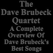 Dave Brubeck In Memoriam (A Complete Overview of His Best Songs) - The Dave Brubeck Quartet