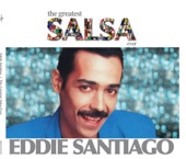 The Greatest Salsa Ever: Eddie Santiago