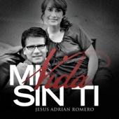 Jesús Adrián Romero - Mi Vida Sin Ti (Single) ilustración