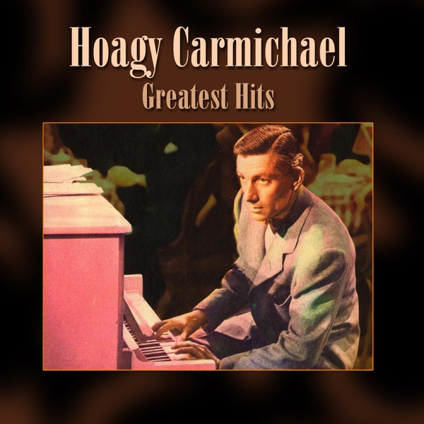 Greatest Hits | Hoagy Carmichael