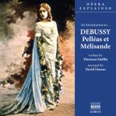 Opera Explained: DEBUSSY - Pelleas Et Melisande