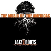 Jazz Roots - The Music of the Americas