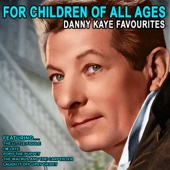 For Children Of All Ages - Danny Kaye Favourites (Remastered)