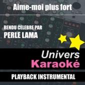 Aime-moi Plus Fort (Rendu Célèbre Par Perle Lama) [Version Karaoké] - Single