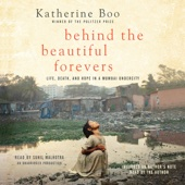 Behind the Beautiful Forevers: Life, Death, And Hope in a Mumbai Undercity (Unabridged) - Katherine Boo Cover Art