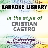 In the Style of Cristian Castro (Karaoke - Professional Performance Tracks)