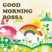 Good Morning Bossa ~早起きした朝のボサノバ~