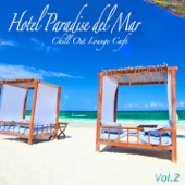 Hotel Paradise del Mar, Vol. 2 (Chill Out Lounge Café At Ibiza Costes Buddha Sunset Bar Club)