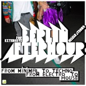Berlin - Afterhour (For Extensive Berlin Afterhour Celebrations - from Minimal to Techno - From Electro to House)