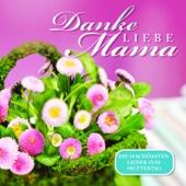 Danke liebe Mama - Die 18 schönsten Lieder zum Muttertag