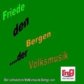 Friede den Bergen ... der Volksmusik (Die schönsten Volksmusik-Songs von RMG - Rieger Music Group)