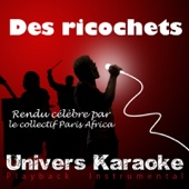 [Download] Des ricochets (Rendu célèbre par le collectif Paris-Africa) [Karaoke Version] MP3