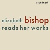 Elizabeth Bishop Reads Her Works