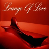 Lounge of Love, Vol. 1 (The Chillout Songbook)