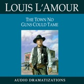 The Town No Guns Could Tame (Dramatized) - Louis L'Amour Cover Art