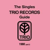 The Singles Trio Records Guide 1980 Part. 2
