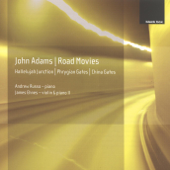 John Adams: Phrygian Gates, Hallelujah Junction, China Gates & Road Movies