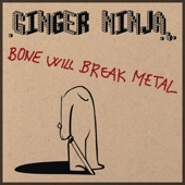 Ginger Ninja - Bone Will Break Metal artwork