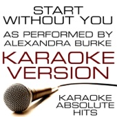 Start Without You (As Performed By Alexandra Burke) Karaoke Version