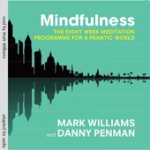 Mindfulness: The Eight-Week Meditation Programme for a Frantic World - Mark Williams & Danny Penman
